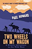 Two Wheels on My Wagon: A Bicycle Adventure in the Wild West (1845965612) by Howard, Paul