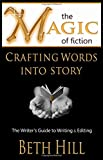 Image of The Magic of Fiction: Crafting Words into Story: The Writer's Guide to Writing & Editing