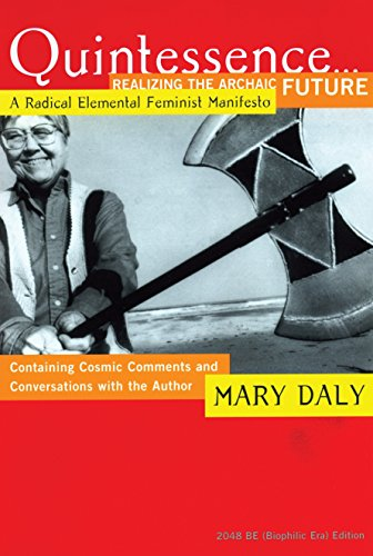 Quintessence...Realizing the Archaic Future: A Radical Elemental Feminist Manifesto, Daly, Mary