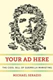 "Michael Serazio, ""Your Ad Here: The Cool Sell of Guerrilla Marketing"" (NYU Press, 2013)"