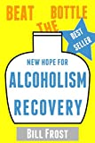 New Hope for Alcoholism Recovery: Beat the Bottle