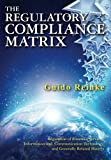 The Regulatory Compliance Matrix: Regulation of Financial Services, Information and Communication Technology, and Generally Related Matters