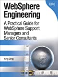 Ying Ding WebSphere Engineering: A Practical Guide for WebSphere Support Managers and Senior Consultants