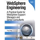 WebSphere Engineering: A Practical Guide for WebSphere Support Managers and Senior Consultantsby Ying Ding