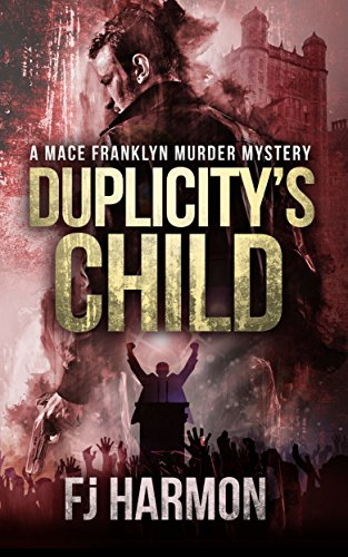 Book: Duplicity's Child - A Mace Franklyn Mystery (Mace Franklyn Mysteries Book 1) by F.J. Harmon