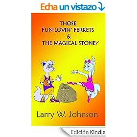 Those Fun Lovin' Ferrets & The Magical Stone! (English Edition)