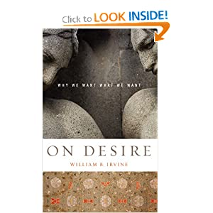 On Desire:Why We Want What We Want William B. Irvine