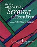 img - for The New Creative Serging Illustrated: The Complete Guide to Decorative Overlock Sewing (Creative Machine Arts) by Palmer, Pati, Brown, Gail, Green, Sue (1995) Hardcover book / textbook / text book