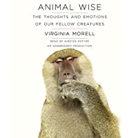 Animal Wise: The Thoughts and Emotions of Our Fellow Creatures (       UNABRIDGED) by Virginia Morell Narrated by Kirsten Potter