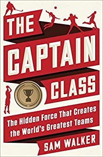Book Cover: The Captain Class: The Hidden Force That Creates the World's Greatest Teams