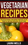 Vegetarian Recipes: Quick and Easy Breakfast, Lunch, and Dinner, High Protein, Low Carb, Weight Loss, High Energy, and Earth Friendly (Vegetarian Cookbook: ... Meals, Quick, Easy, and Cheap Meals))