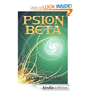 Kindle Book Bargains: Psion Beta (Psion series #1), by Jacob Gowans. Publication Date: December 11, 2010