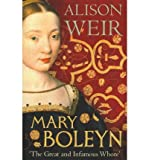 Alison Weir [ MARY BOLEYN 'THE GREAT AND INFAMOUS WHORE' BY WEIR, ALISON](AUTHOR)HARDBACK