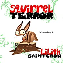 Squirrelterror (       UNABRIDGED) by Lilith Saintcrow Narrated by Marci Himelson