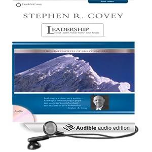 Stephen R. Covey on Leadership - Great Leaders, Great Teams, Great Results - Stephen R. Covey