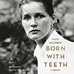 Born with Teeth: A Memoir