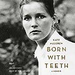 Born with Teeth: A Memoir | Kate Mulgrew