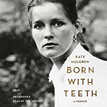 Born with Teeth: A Memoir (       UNABRIDGED) by Kate Mulgrew Narrated by Kate Mulgrew