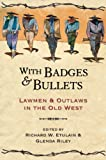 Glenda Riley With Badges and Bullets: Lawmen and Outlaws in the Old West (Notable Westerners)