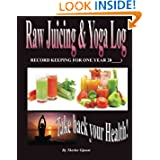 Raw Juicing   Yoga Log:  Take Back Your Health