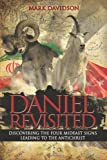 Mark Davidson Daniel Revisited: Discovering the Four Mideast Signs Leading to the Antichrist