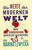 Die Werte der modernen Welt unter Berücksichtigung diverser Kleintiere: Roman (dtv Unterhaltung)