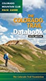 Colorado Trail Databook (Colorado Mountain Club Pack Guides)