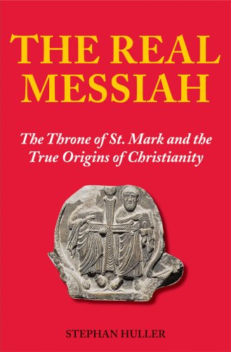 The Real Messiah: The Throne of St. Mark and the True Origins of Christianity