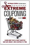 img - for Extreme Couponing: Learn How to Be a Savvy Shopper and Save Money... One Coupon At a Time by Meyer-Crothers, Joni, Adelman, Beth (2013) Paperback book / textbook / text book