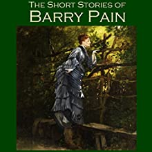The Short Stories of Barry Pain (       UNABRIDGED) by Barry Pain Narrated by Cathy Dobson