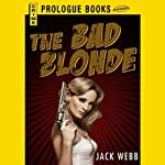 The Bad Blonde (       UNABRIDGED) by Jack Webb Narrated by J. P. Guimont