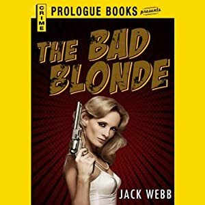 The Bad Blonde | [Jack Webb]