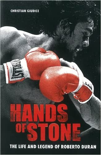 Hands of Stone: The Life and Legend of Roberto Duran written by Christian Giudice