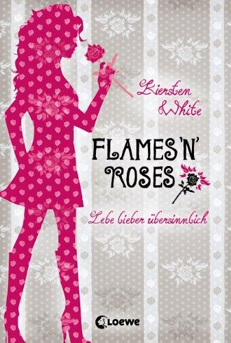Flames 'n Roses: Lebe lieber übersinnlich (Paranormalcy #1)