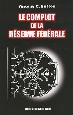 Le complot de la Réserve Fédérale par Antony C. Sutton
