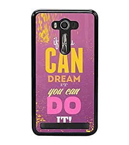 Fuson Premium 2D Back Case Cover If you can dream do it With Multi Background Degined For Asus Zenfone 2 Laser ZE500KL::Asus Zenfone 2 Laser ZE500KL (5 Inches)