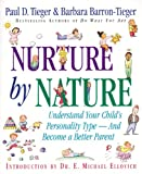 Nurture by Nature: Understand Your Child's Personality Type - And Become a Better Parent (0316845132) by Barbara Barron-Tieger