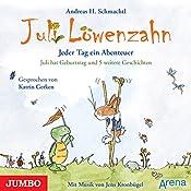 Juli hat Geburtstag und 5 weitere Geschichten (Juli Löwenzahn) | Andreas H. Schmachtl