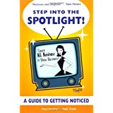 Step into the Spotlight!: Cause All Business Is Show Business! - A Guide to Getting Noticedby Tsufit