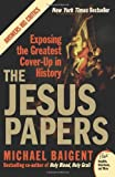 The Jesus Papers: Exposing the Greatest Cover-Up in History (Plus) (0061146609) by Michael Baigent