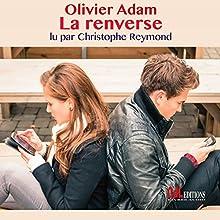 La renverse | Livre audio Auteur(s) : Olivier Adam Narrateur(s) : Christophe Reymond