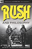Rush and Philosophy: Heart and Mind United (Popular Culture and Philosophy)