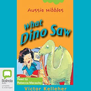 What Dino Saw: Aussie Nibbles Audiobook