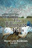 The Billionaire Falls (Billionaire Bachelors - Book Three)