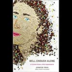 Well Enough Alone | Jennifer Traig