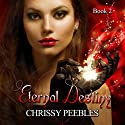 Eternal Destiny: The Ruby Ring Saga, Volume 2 Audiobook by Chrissy Peebles Narrated by Marian Hussey