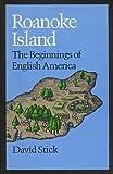 Roanoke Island: The Beginnings of English America (0807841102) by Stick, David