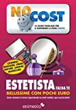 Estetista fai da te. Beauty e bellezza: Beauty e bellezza con pochi euro (Low Cost Vol. 1) (Italian Edition)
