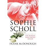 Sophie Scholl: The Real Story of the Woman who Defied Hitler: Heroine of the German Resistance to Hitlerby Frank McDonough