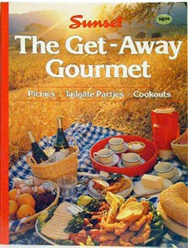 Sunset The Get-Away Gourmet (Picnics * Tailgate Parties * Cookouts)